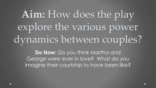 Aim:  How does the play explore the various power dynamics between couples?
