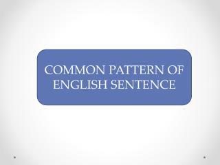 COMMON PATTERN OF ENGLISH SENTENCE