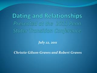 Dating and Relationships  Presented at the  2011 Penn  Stater  Transition Conference