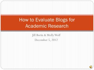 How to Evaluate Blogs for  Academic Research