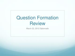 Question Formation Review