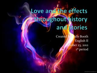 Love and the effects throughout history  and stories