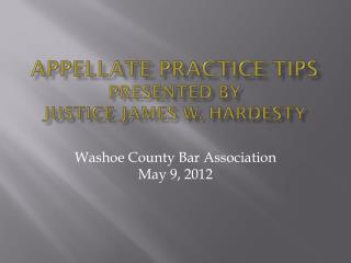 Appellate Practice tips Presented by Justice James W. Hardesty