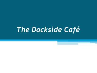 The Dockside Café