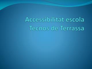 Accessibilitat escola Tecnos  de Terrassa