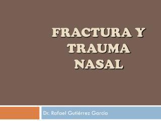 FRACTURA Y TRAUMA NASAL