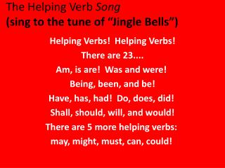 "The Helping Verb  Song (sing to the tune of ""Jingle Bells"")"
