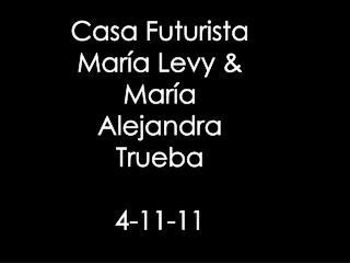 Casa Futurista María Levy & María Alejandra Trueba 4-11-11