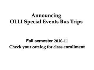 Announcing  OLLI Special Events Bus Trips