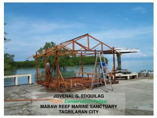 JOVENAL G. EDQUILAG RARE Conservation Fellow MABAW REEF MARINE SANCTUARY TAGBILARAN CITY