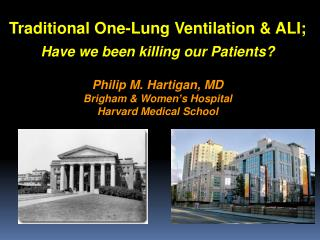 Traditional One-Lung Ventilation & ALI; Have we been killing our Patients? Philip M. Hartigan, MD