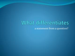 What differentiates