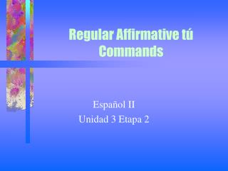 Regular Affirmative t� Commands