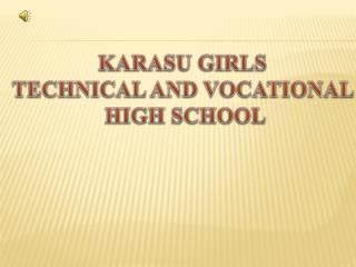 KARASU GIRLS  TECHNICAL AND VOCATIONAL  HIGH SCHOOL