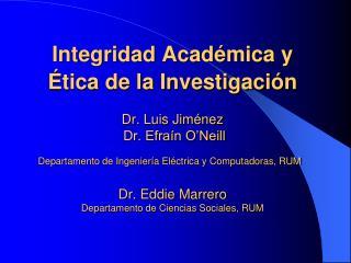 Integridad Acad mica y  tica de la Investigaci n    Dr. Luis Jim nez  Dr. Efra n O Neill Departamento de Ingenier a El c