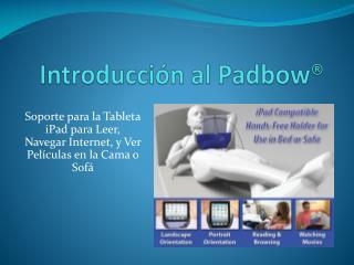 Introducción  al  Padbow ®