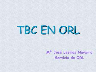 TBC EN ORL