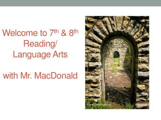 Welcome to 7 th & 8 th  Reading/ Language Arts  with Mr. MacDonald
