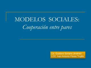 MODELOS   SOCIALES:  Cooperación entre pares