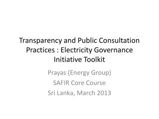 Transparency and Public Consultation Practices : Electricity Governance Initiative Toolkit