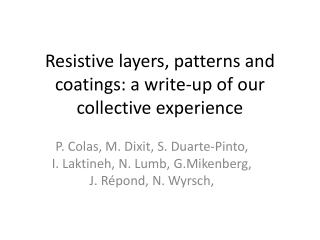 Resistive layers, patterns and coatings: a write-up of our collective experience