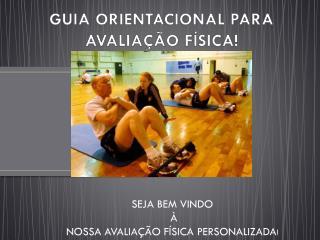 GUIA ORIENTACIONAL PARA AVALIAÇÃO FÍSICA!