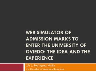 WEB SIMULATOR OF ADMISSION MARKS TO ENTER THE UNIVERSITY OF OVIEDO: THE IDEA AND THE EXPERIENCE