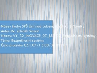 Název školy: SPŠ Ústí nad Labem, středisko  Stříbrníky Autor:  Bc. Zdeněk Vazač