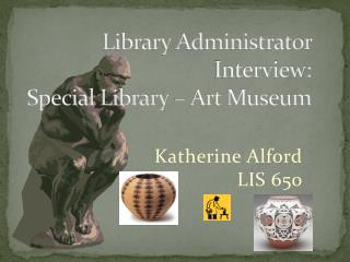Library Administrator Interview:  Special Library – Art Museum