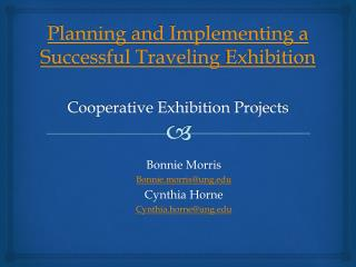 Planning  and Implementing a Successful Traveling  Exhibition Cooperative Exhibition Projects