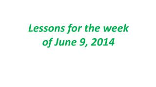 Lessons for the week of June  9,  2014