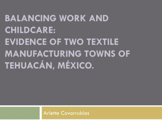 Balancing work and childcare:  evidence of two textile manufacturing towns of  Tehuacán , México.