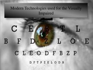 Modern Technologies used for the Visually Impaired