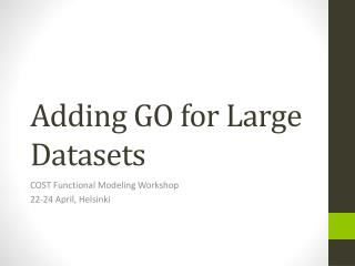 Adding GO for Large Datasets