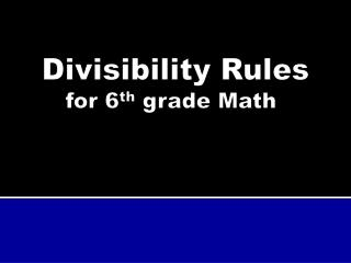 Divisibility Rules  for 6 th  grade Math