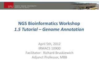 NGS Bioinformatics  Workshop 1.5 Tutorial – Genome Annotation