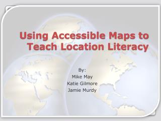 Using Accessible Maps to Teach Location Literacy