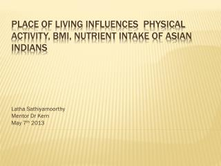 Place of living influences  physical activity, BMI, nutrient intake of Asian Indians