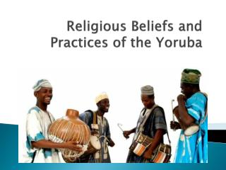Religious Beliefs and Practices of the Yoruba