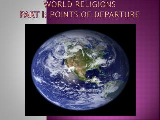 World Religions Part  I: Points of Departure