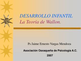 DESARROLLO INFANTIL La Teor a de Wallon.