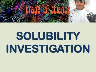 SOLUBILITY INVESTIGATION