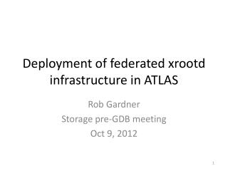 Deployment of federated  xrootd  infrastructure in ATLAS