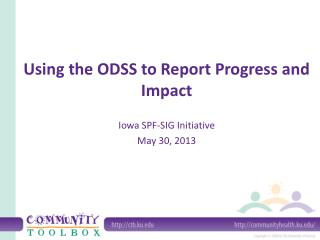 Using the ODSS to Report Progress and Impact Iowa SPF-SIG Initiative May 30, 2013