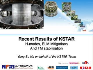 Recent Results of KSTAR H-modes , ELM  Mitigations  And TM  stabilisation