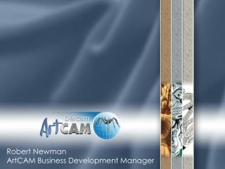 Robert Newman ArtCAM Business Development Manager