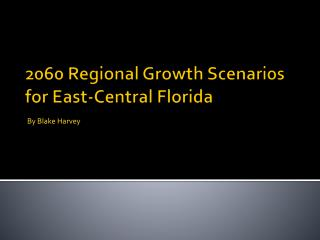 2060 Regional Growth Scenarios for  East-Central Florida