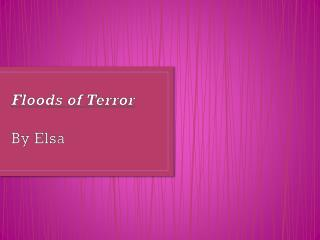 Flood s  of Terror By  Elsa