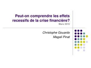 Peut-on comprendre les effets recessifs de la crise financière? Mars 2010