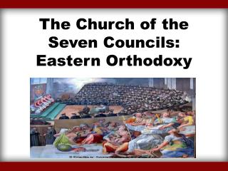 The Church of the Seven Councils:  Eastern  Orthodoxy